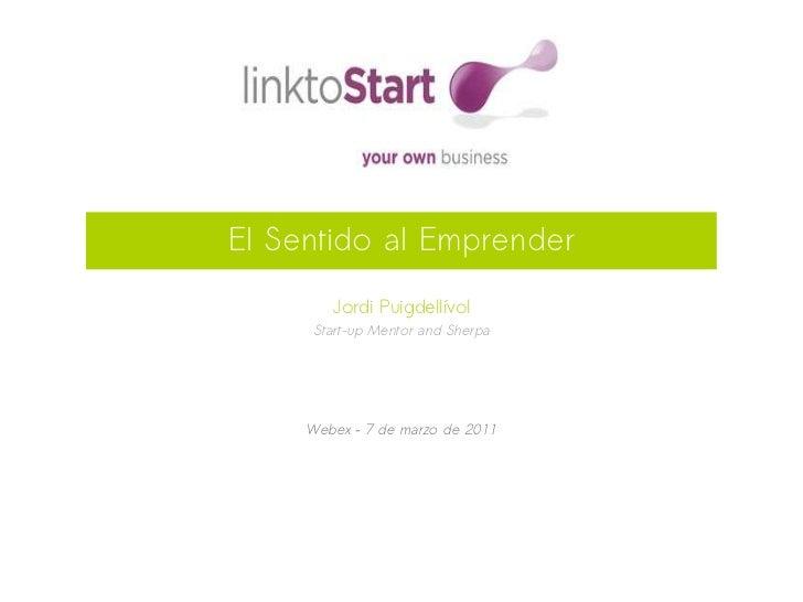 El Sentido al Emprender        Jordi Puigdellívol      Start-up Mentor and Sherpa     Webex – 7 de marzo de 2011