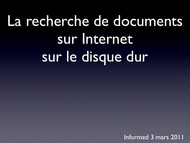 La recherche de documents       sur Internet     sur le disque dur                Informed 3 mars 2011