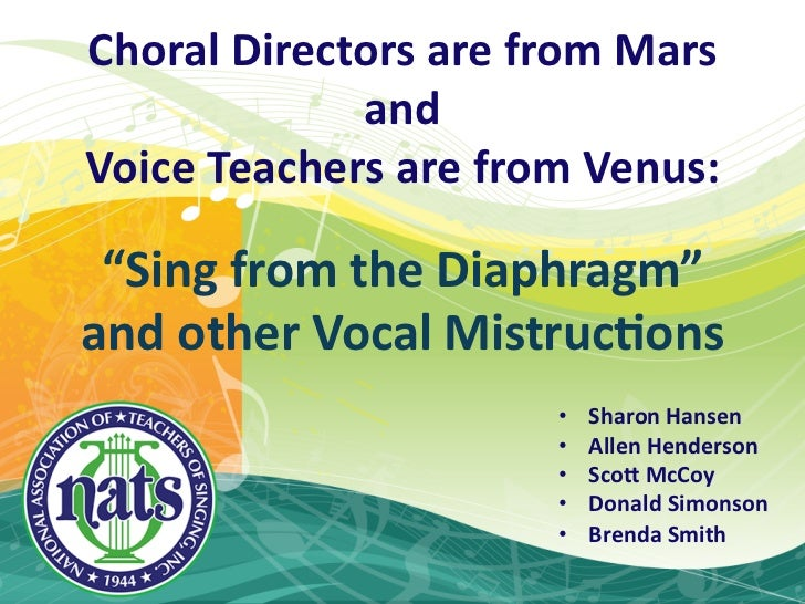 "Choral  Directors  are  from  Mars                and  Voice  Teachers  are  from  Venus:                       ""Sing  fro..."