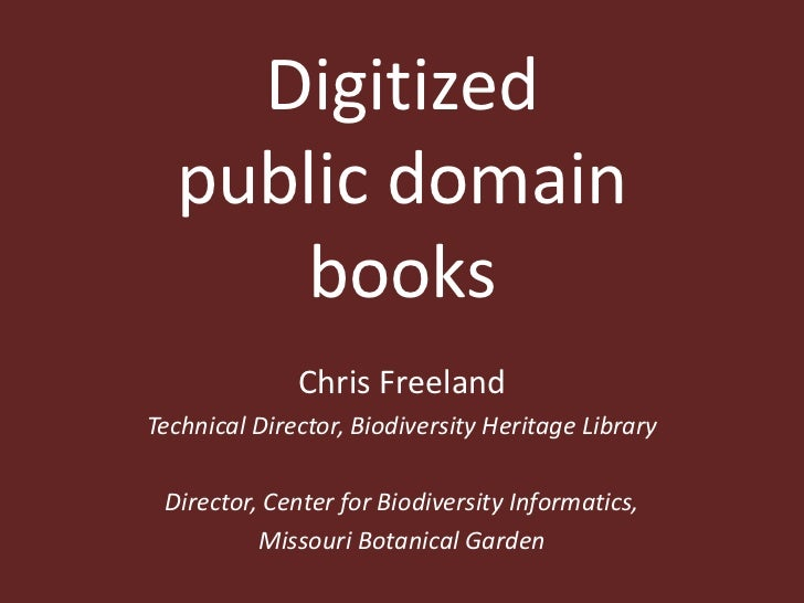 Digitized public domain books<br />Chris Freeland<br />Technical Director, Biodiversity Heritage Library<br />Director, Ce...