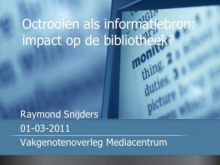 Octrooien als informatiebron: impact op de bibliotheek?<br />Raymond Snijders<br />01-03-2011<br />Vakgenotenoverleg Media...
