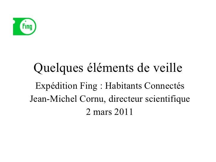 Quelques éléments de veille Expédition Fing : Habitants Connectés Jean-Michel Cornu, directeur scientifique 2 mars 2011