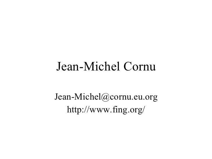 Jean-Michel Cornu [email_address] http://www.fing.org/