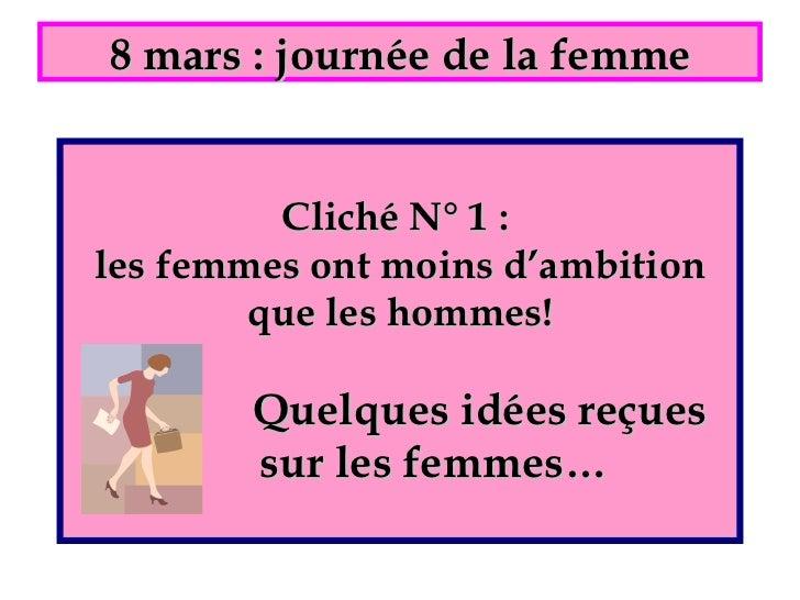 Cliché N° 1 :  les femmes ont moins d'ambition que les hommes!     Quelques idées reçues    sur les femmes…   8 mars : jou...