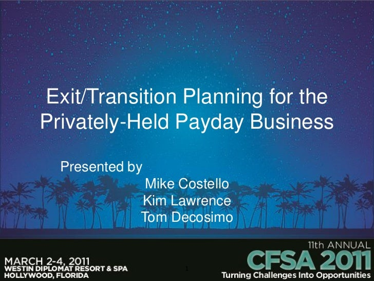 Exit/Transition Planning for thePrivately-Held Payday Business  Presented by              Mike Costello             Kim La...