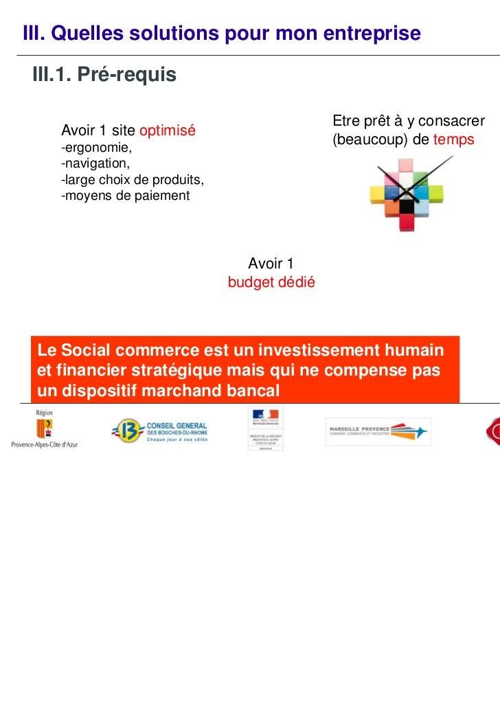 III.2. Avoir en tête les objectifs du social commerce Monétiser votre investissement « médias sociaux » (ROI) Travailler v...