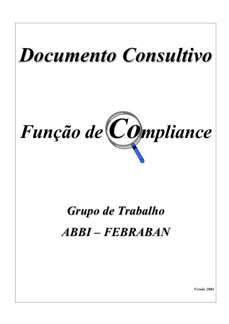 Documento ConsultivoFunção de Compliance    Grupo de Trabalho    ABBI – FEBRABAN                        Versão 2004