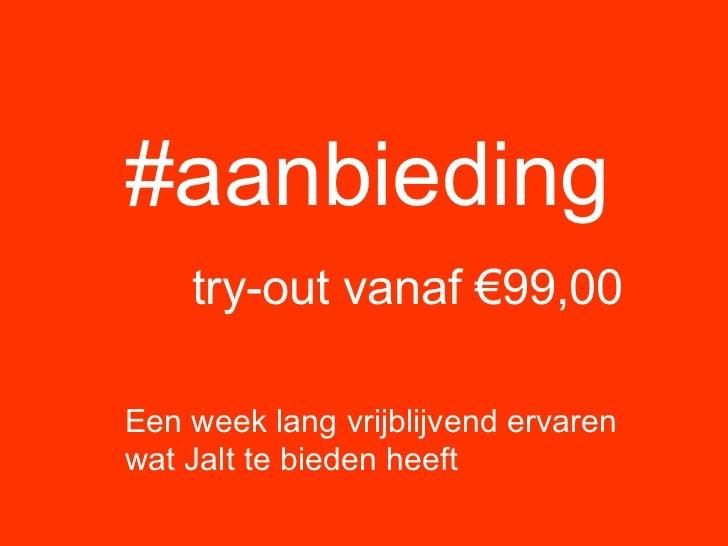 #aanbieding   try-out vanaf €99,00 Een week lang vrijblijvend ervaren wat Jalt te bieden heeft