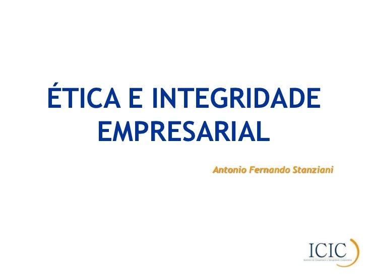 ÉTICA E INTEGRIDADE    EMPRESARIAL           Antonio Fernando Stanziani