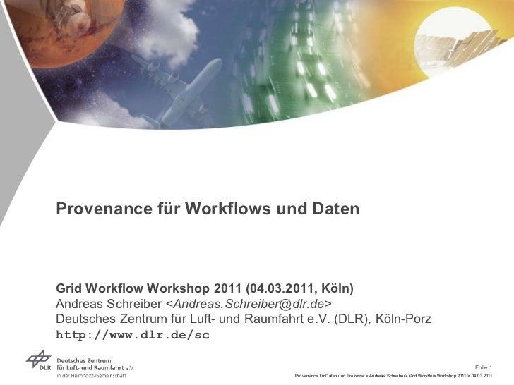 Provenance für Workflows und Daten Grid Workflow Workshop 2011 (04.03.2011, Köln) Andreas Schreiber  <Andreas.Schreiber@dl...