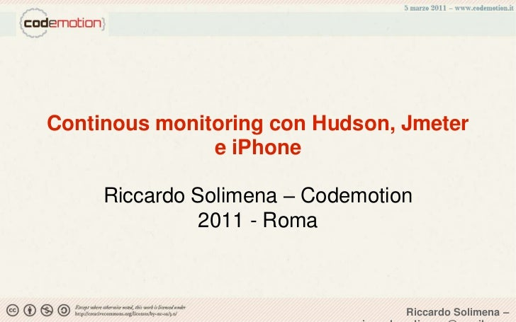 Continous monitoring con Hudson, Jmeter e iPhone<br />Riccardo Solimena – Codemotion 2011 - Roma<br />