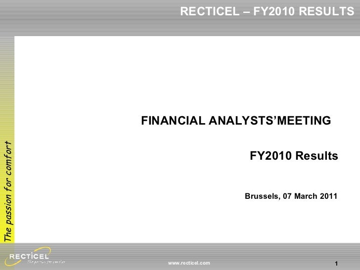 FINANCIAL ANALYSTS'MEETING  FY2010 Results Brussels, 07 March 2011 RECTICEL – FY2010 RESULTS