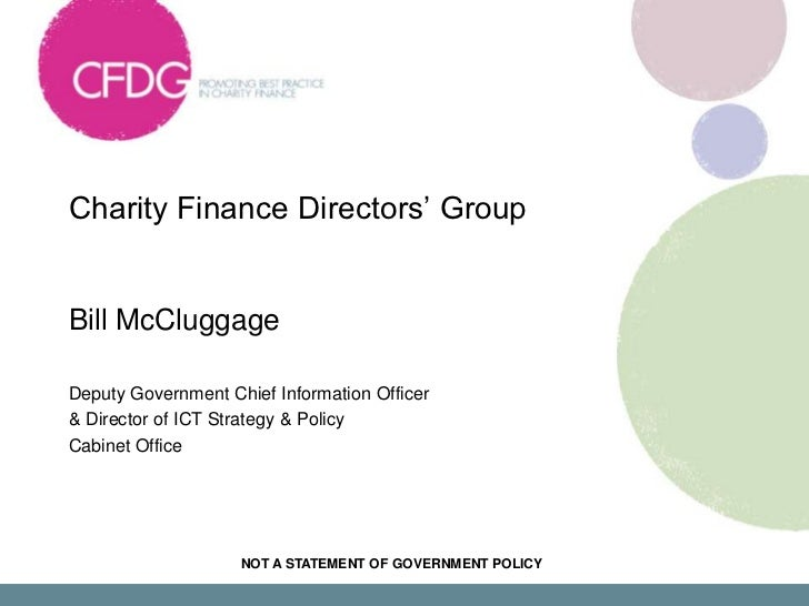 Charity Finance Directors' Group <br />Bill McCluggage<br />Deputy Government Chief Information Officer<br />& Director of...