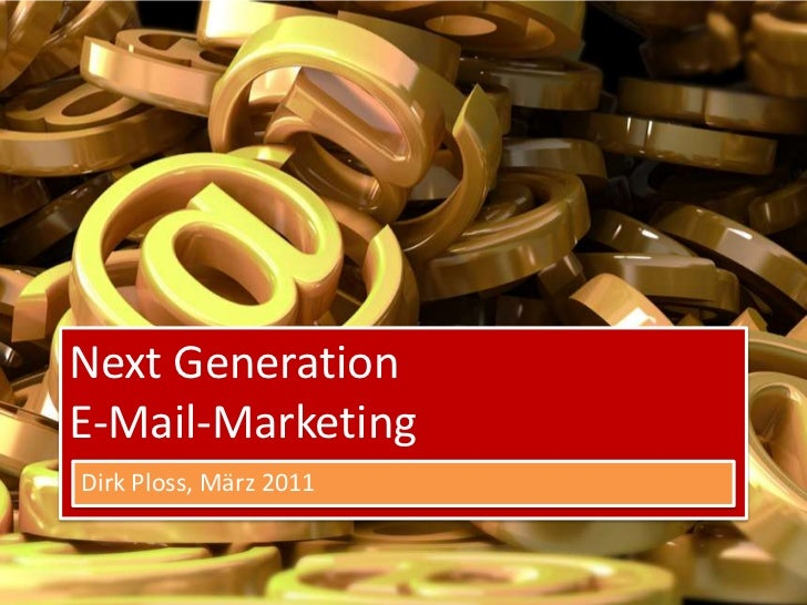 Next GenerationE-Mail-Marketing<br />Dirk Ploss, März 2011<br />