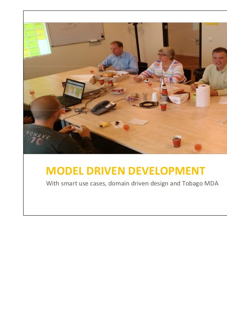 MODEL DRIVEN DEVELOPMENTWith smart use cases, domain driven design and Tobago MDA