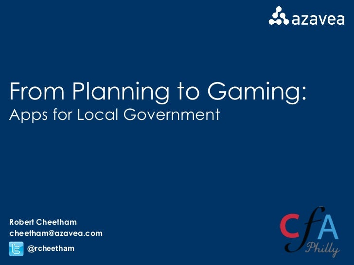 From Planning to Gaming: Apps for Local Government Robert Cheetham [email_address] @rcheetham