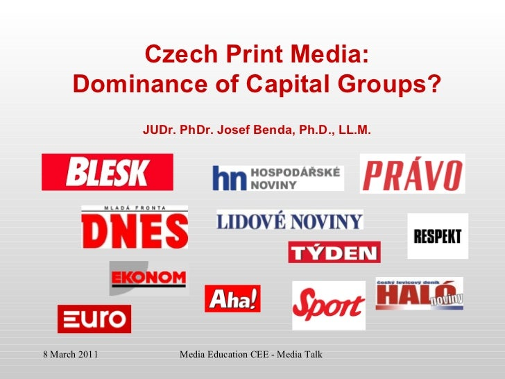 Czech Print Media : Dominance of Capital Groups? JUDr. PhDr. Josef Benda, Ph.D., LL.M.