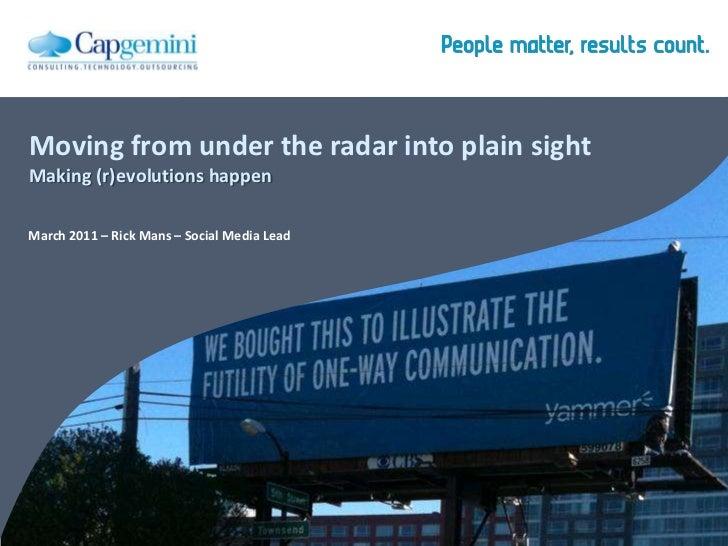 Moving from under the radar into plain sightMaking (r)evolutions happen<br />March 2011 – Rick Mans – Social Media Lead<br />