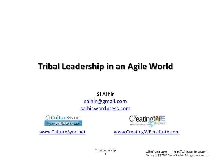 Tribal Leadership in an Agile World<br />Si Alhirsalhir@gmail.comsalhir.wordpress.com<br />www.CultureSync.net<br />www.Cr...