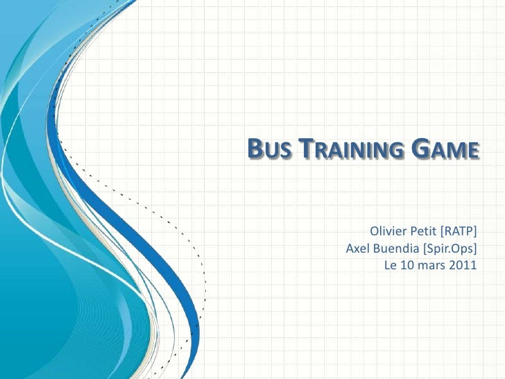 Bus Training Game<br />Olivier Petit [RATP]<br />Axel Buendia [Spir.Ops]<br />Le 10 mars 2011<br />