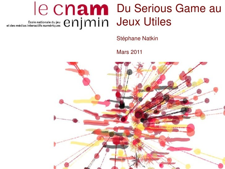 Du Serious Game au Jeux Utiles<br />Stéphane Natkin<br />Mars 2011<br />