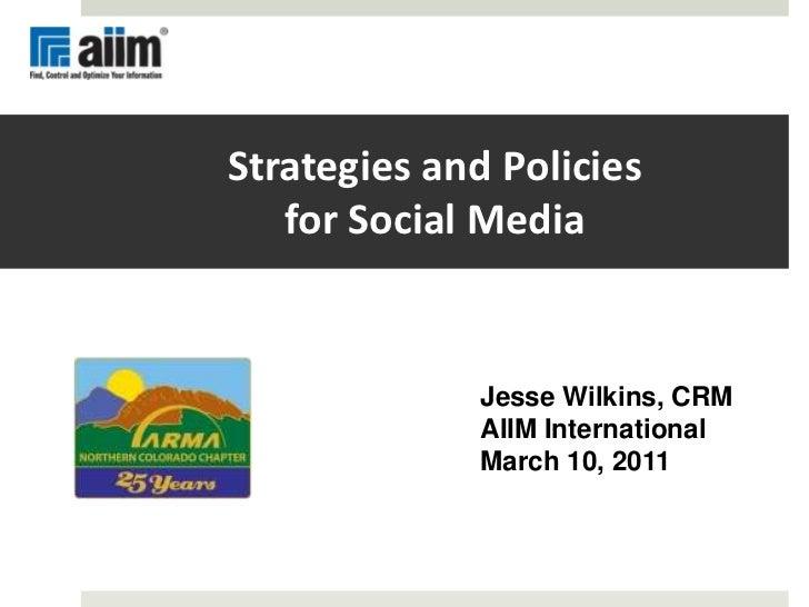 Strategies and Policiesfor Social Media<br />Jesse Wilkins, CRM<br />AIIM International<br />March 10, 2011<br />
