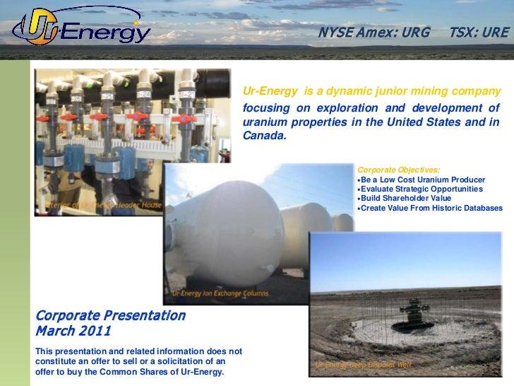 N YSE Am ex : UR G            TSX : UR E                                                  Ur-Energy is a dynamic junior mi...