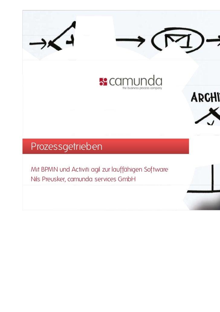 ProzessgetriebenMit BPMN und Activiti agil zur lauffähigen SoftwareNils Preusker, camunda services GmbH