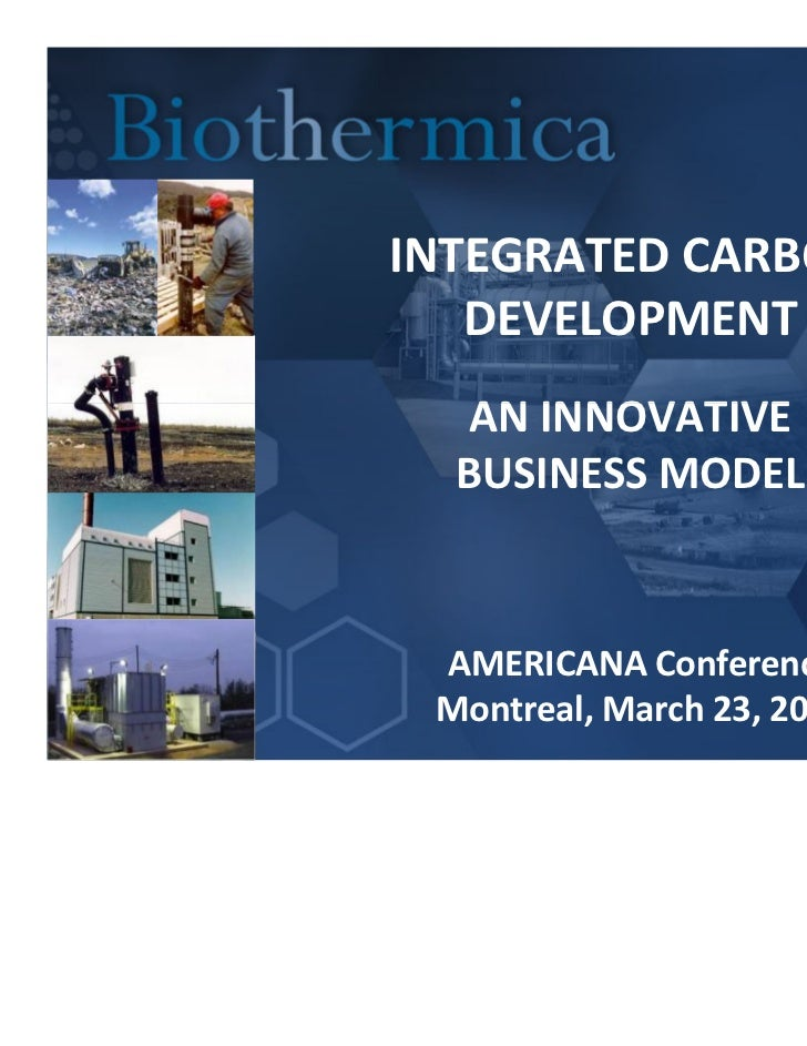 INTEGRATED CARBON   DEVELOPMENT   AN INNOVATIVE  BUSINESS MODEL AMERICANA Conference Montreal, March 23, 2011