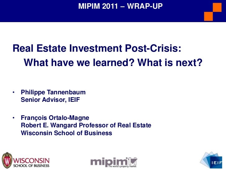 MIPIM 2011 – WRAP-UP<br />Real EstateInvestment Post-Crisis: <br />What have welearned? Whatisnext?<br /><ul><li>Philippe ...