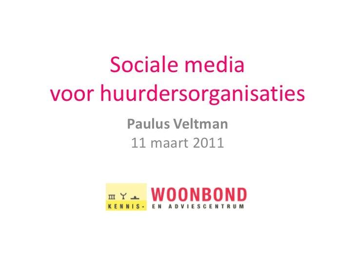Sociale mediavoor huurdersorganisaties<br />Paulus Veltman11 maart 2011<br />