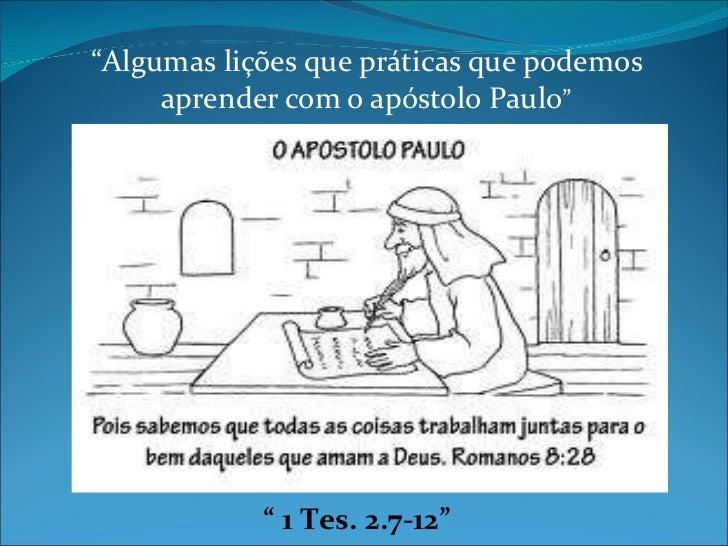 """"""" Algumas lições que práticas que podemos aprender com o apóstolo Paulo """" """"  1 Tes. 2.7-12"""""""