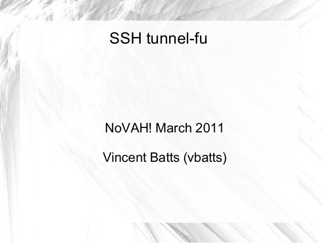 SSH tunnel-fuNoVAH! March 2011Vincent Batts (vbatts)