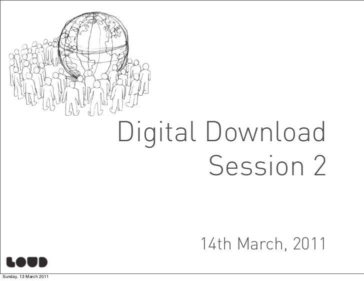 Digital Download                                Session 2                              14th March, 2011Sunday, 13 March 2011