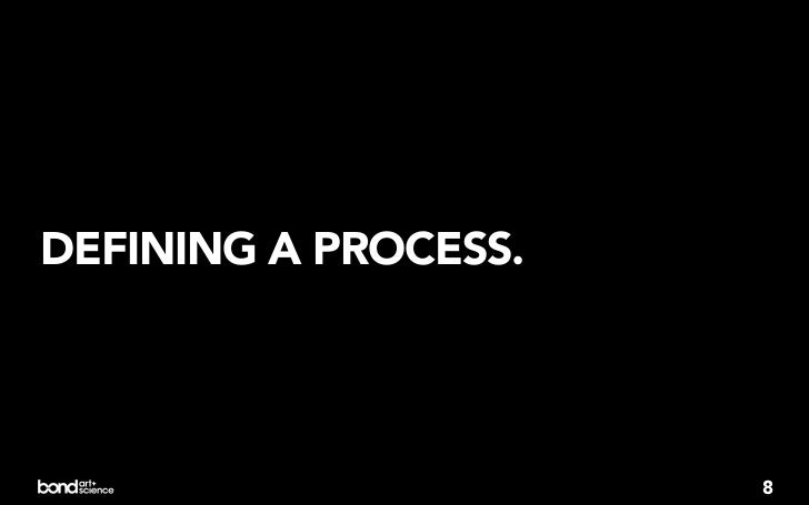DEFINING A PROCESS.                      8
