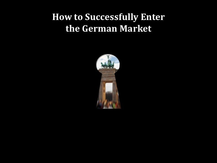 How to Successfully Enter <br />the German Market?<br />The German speaking Market:<br /><ul><li>95m people in Germany, Au...