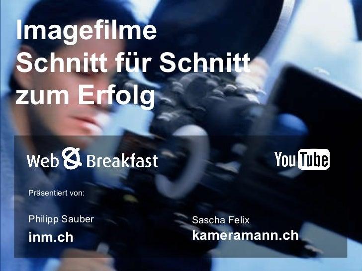 Imagefilme  Schnitt für Schnitt  zum Erfolg Philipp Sauber inm.ch Sascha Felix  kameramann.ch Präsentiert von: