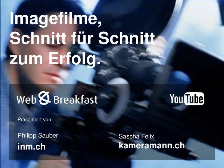 Imagefilme, Schnitt für Schnitt zum Erfolg.<br />Präsentiert von:<br />Philipp Sauber<br />inm.ch<br />Sascha Felix kamera...