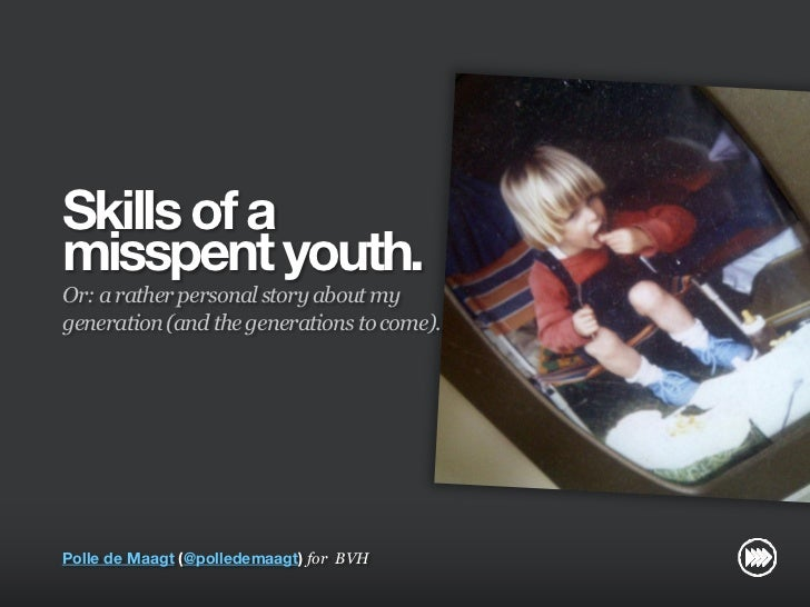 Skills of a                       misspent youth.                       Or: a rather personal story about my              ...