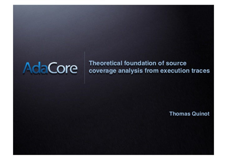 Theoretical foundation of sourcecoverage analysis from execution traces!                          Thomas Quinot!