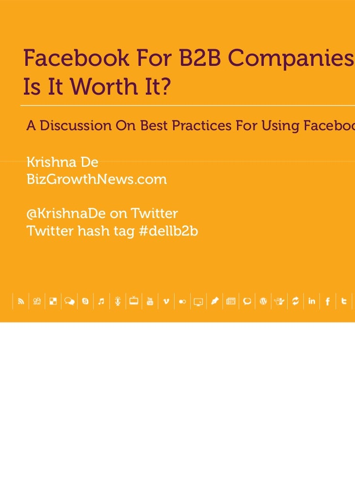 Facebook For B2B Companies:Is It Worth It?A Discussion On Best Practices For Using FacebookKrishna DeBizGrowthNews.com@Kri...
