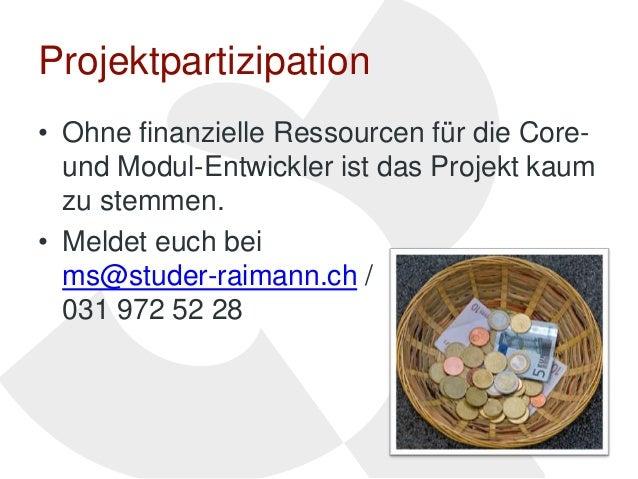 Projektpartizipation• Ohne finanzielle Ressourcen für die Core-  und Modul-Entwickler ist das Projekt kaum  zu stemmen.• M...