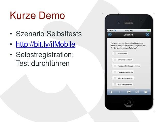 Kurze Demo• Szenario Selbsttests• http://bit.ly/ilMobile• Selbstregistration;  Test durchführen