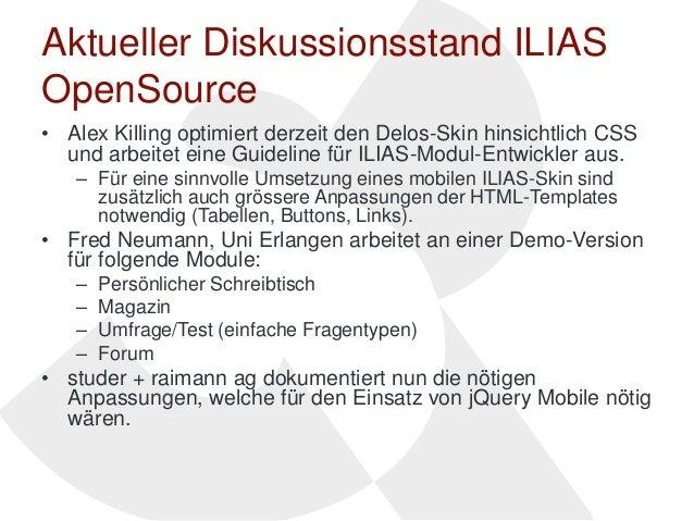 Aktueller Diskussionsstand ILIASOpenSource• Alex Killing optimiert derzeit den Delos-Skin hinsichtlich CSS  und arbeitet e...