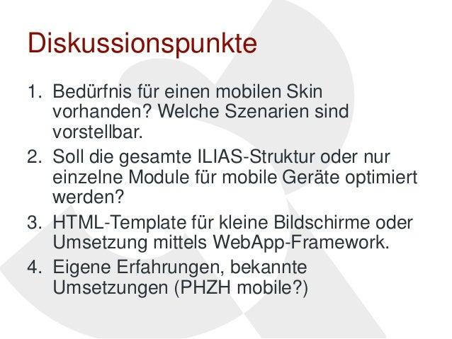 Diskussionspunkte1. Bedürfnis für einen mobilen Skin   vorhanden? Welche Szenarien sind   vorstellbar.2. Soll die gesamte ...
