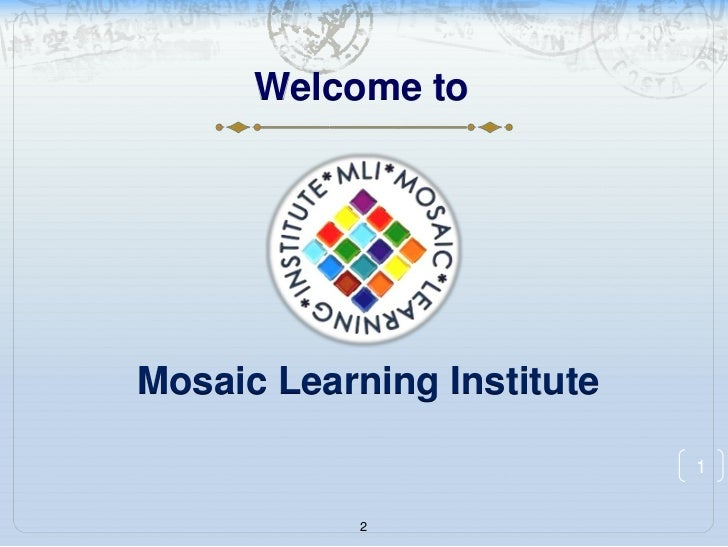 Welcome to<br />Mosaic Learning Institute<br />2<br />1<br />