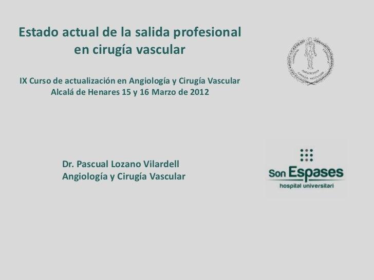 Estado actual de la salida profesional         en cirugía vascularIX Curso de actualización en Angiología y Cirugía Vascul...