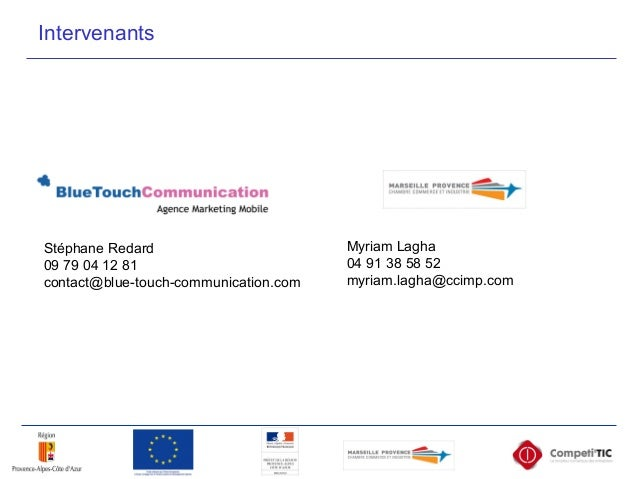 Stéphane Redard 09 79 04 12 81 contact@blue-touch-communication.com Myriam Lagha 04 91 38 58 52 myriam.lagha@ccimp.com Int...