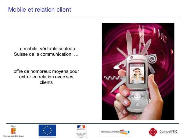 Mobile et relation client Le mobile, véritable couteau Suisse de la communication, … offre de nombreux moyens pour entrer ...