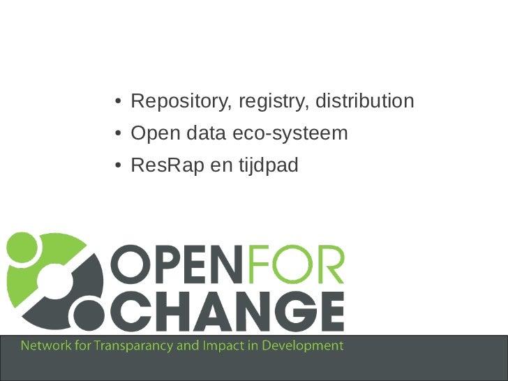 ●   Repository, registry, distribution●   Open data eco-systeem●   ResRap en tijdpad